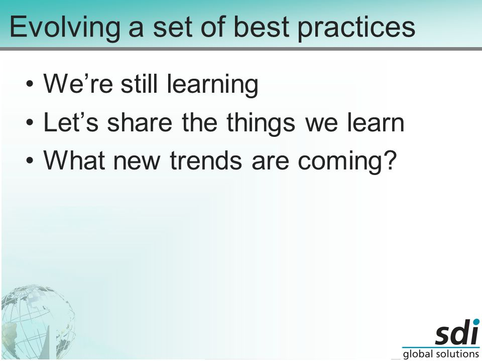 Evolving a set of best practices We're still learning Let's share the things we learn What new trends are coming
