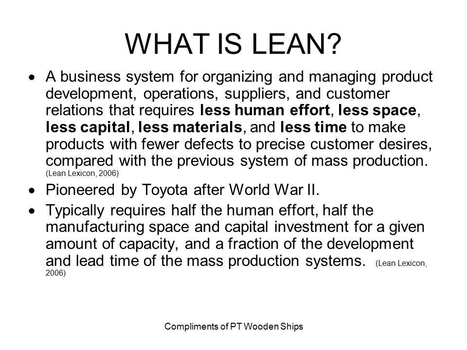 Compliments of PT Wooden Ships WHAT IS LEAN.
