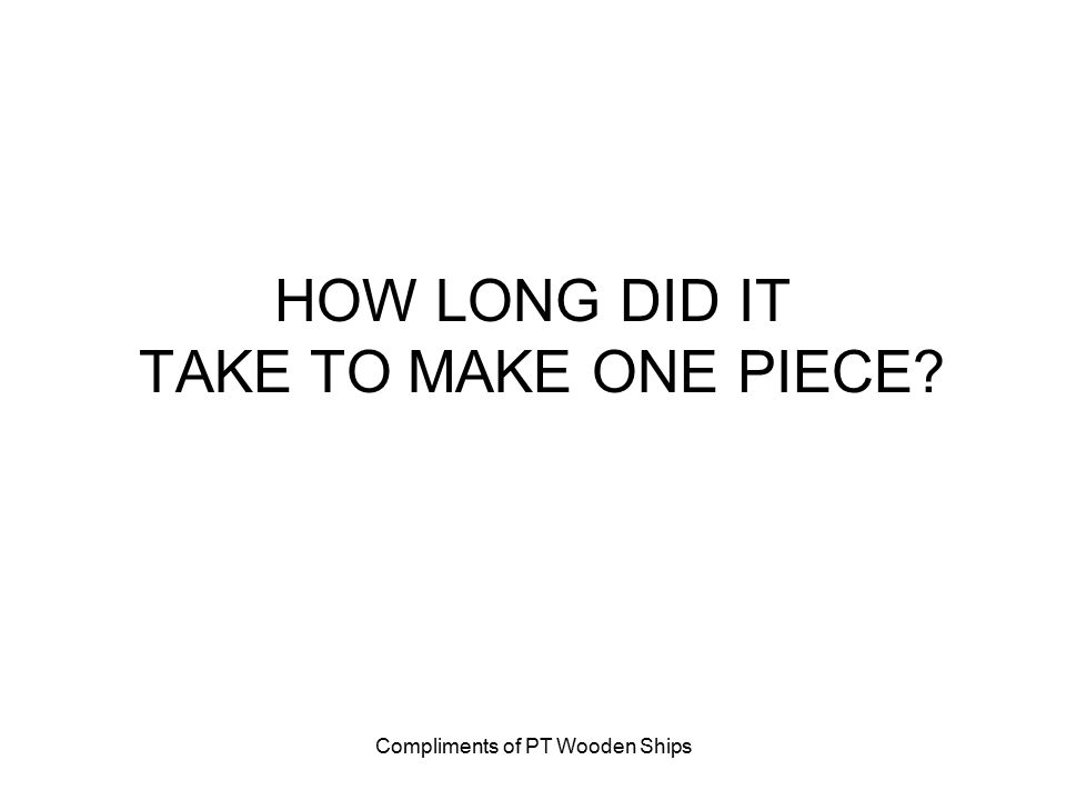 HOW LONG DID IT TAKE TO MAKE ONE PIECE