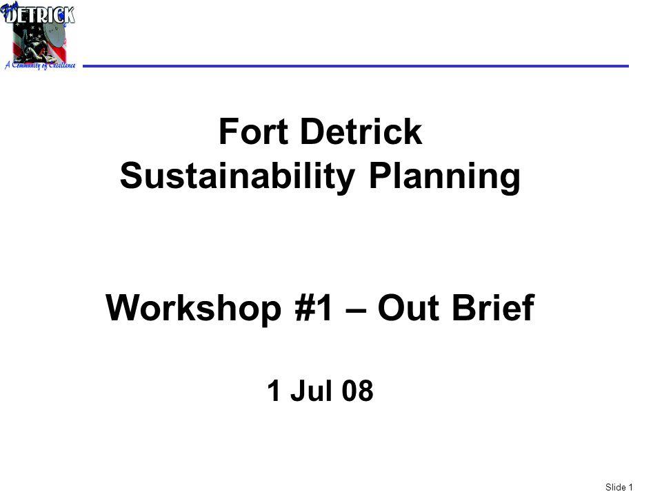 Slide 1 Fort Detrick Sustainability Planning Workshop #1 – Out Brief 1 Jul 08