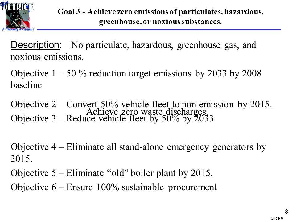 Slide 8 Goal 3 - Achieve zero emissions of particulates, hazardous, greenhouse, or noxious substances. Description: No particulate, hazardous, greenho