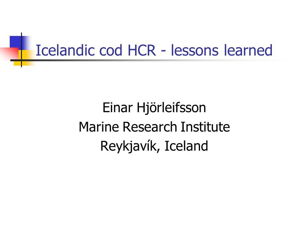 Icelandic cod HCR - lessons learned Einar Hjörleifsson Marine Research Institute Reykjavík, Iceland