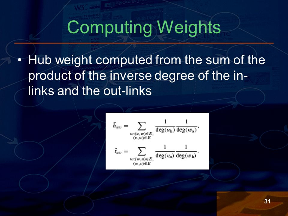 31 Computing Weights Hub weight computed from the sum of the product of the inverse degree of the in- links and the out-links