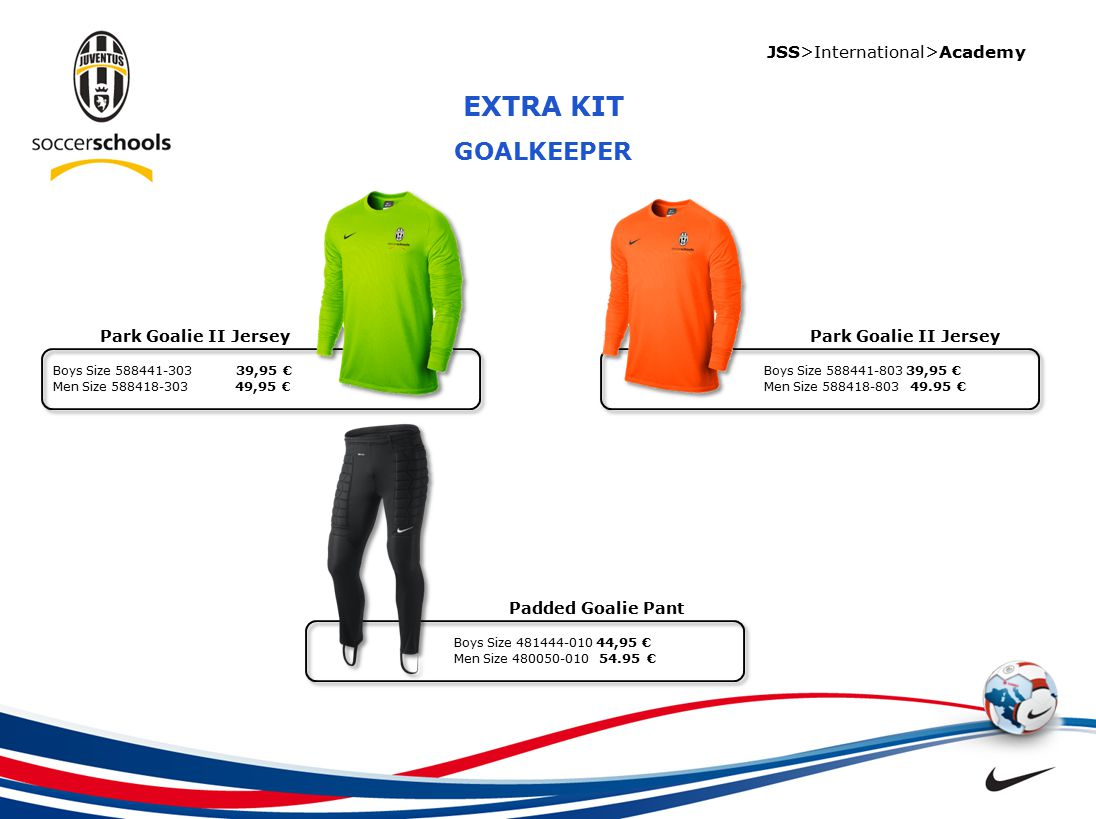 JSS>International>Academy EΚEEEEEEEEE Padded Goalie Pant EXTRA KIT GOALKEEPER Park Goalie II Jersey Boys Size 588441-803 39,95 € Men Size 588418-803 4