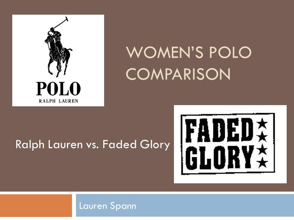 WOMEN'S POLO COMPARISON Lauren Spann Ralph Lauren vs. Faded Glory