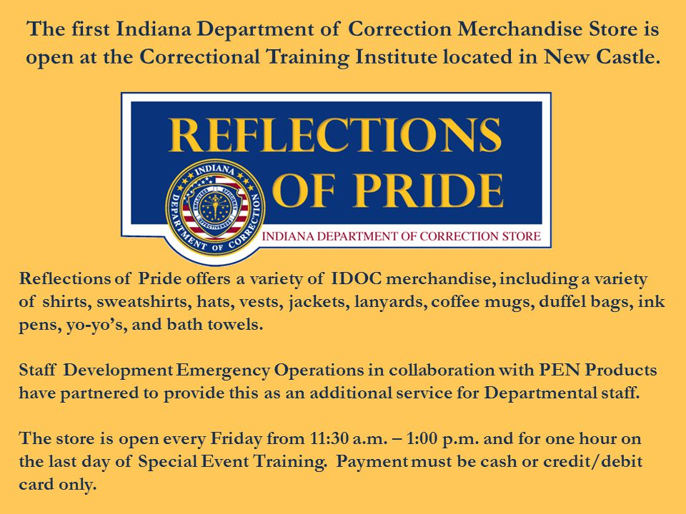 Reflections of Pride offers a variety of IDOC merchandise, including a variety of shirts, sweatshirts, hats, vests, jackets, lanyards, coffee mugs, duffel bags, ink pens, yo-yo's, and bath towels.