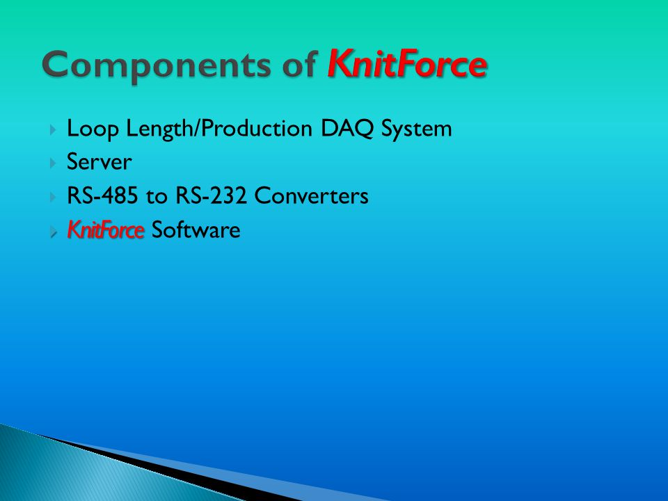  Loop Length/Production DAQ System  Server  RS-485 to RS-232 Converters  KnitForce  KnitForce Software