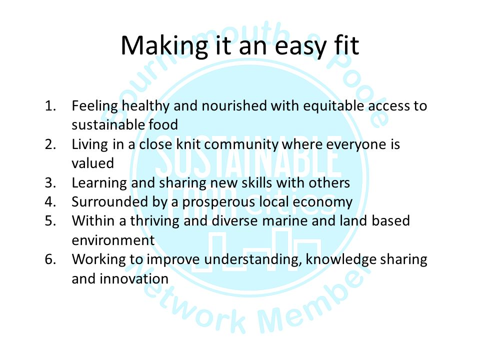 Making it an easy fit 1.Feeling healthy and nourished with equitable access to sustainable food 2.Living in a close knit community where everyone is v