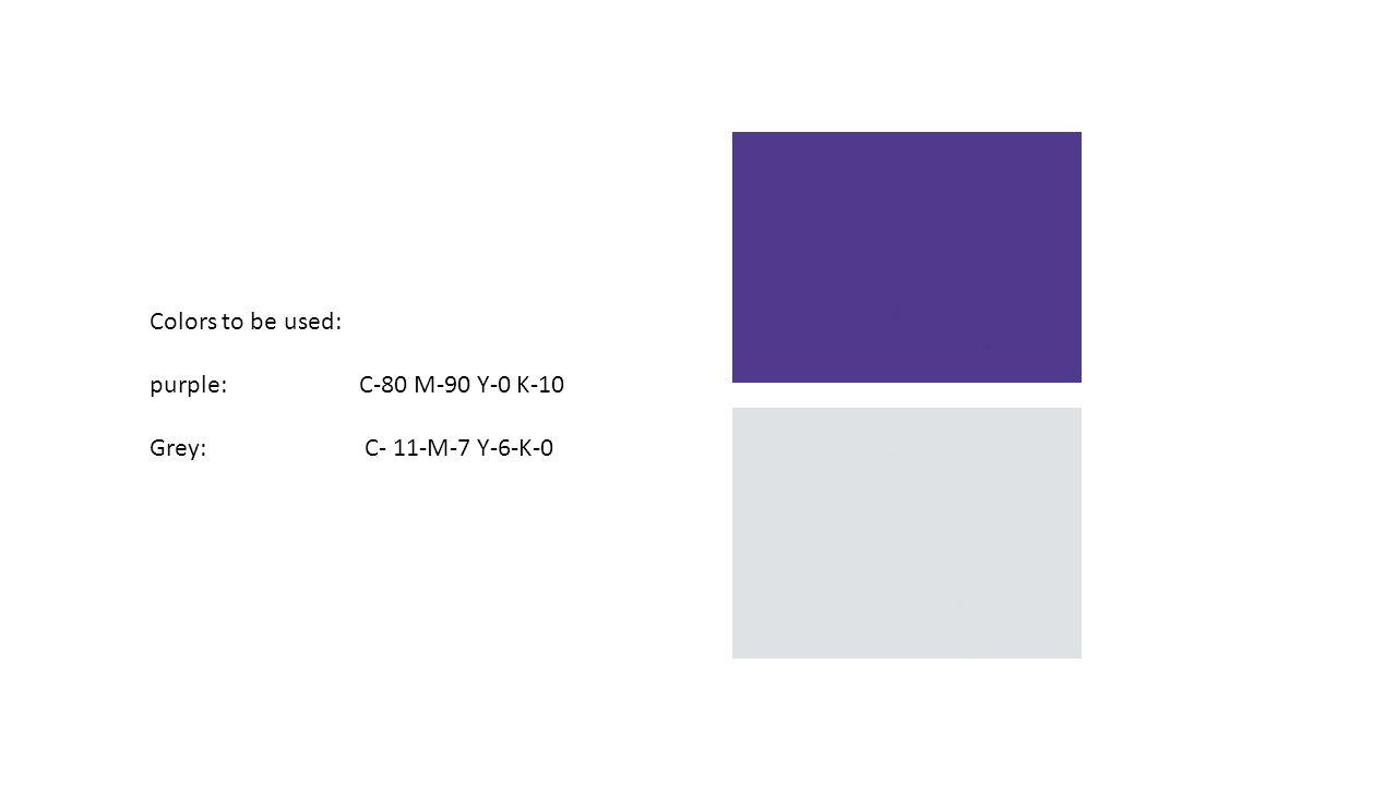 Colors to be used: purple: C-80 M-90 Y-0 K-10 Grey: C- 11-M-7 Y-6-K-0