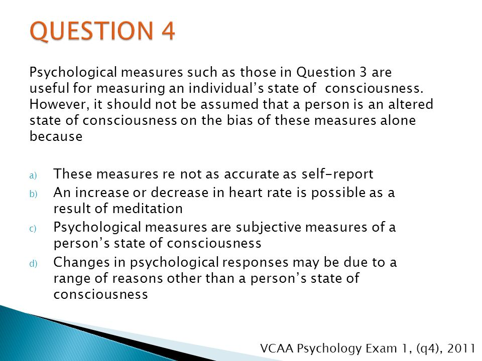 Psychological measures such as those in Question 3 are useful for measuring an individual's state of consciousness.