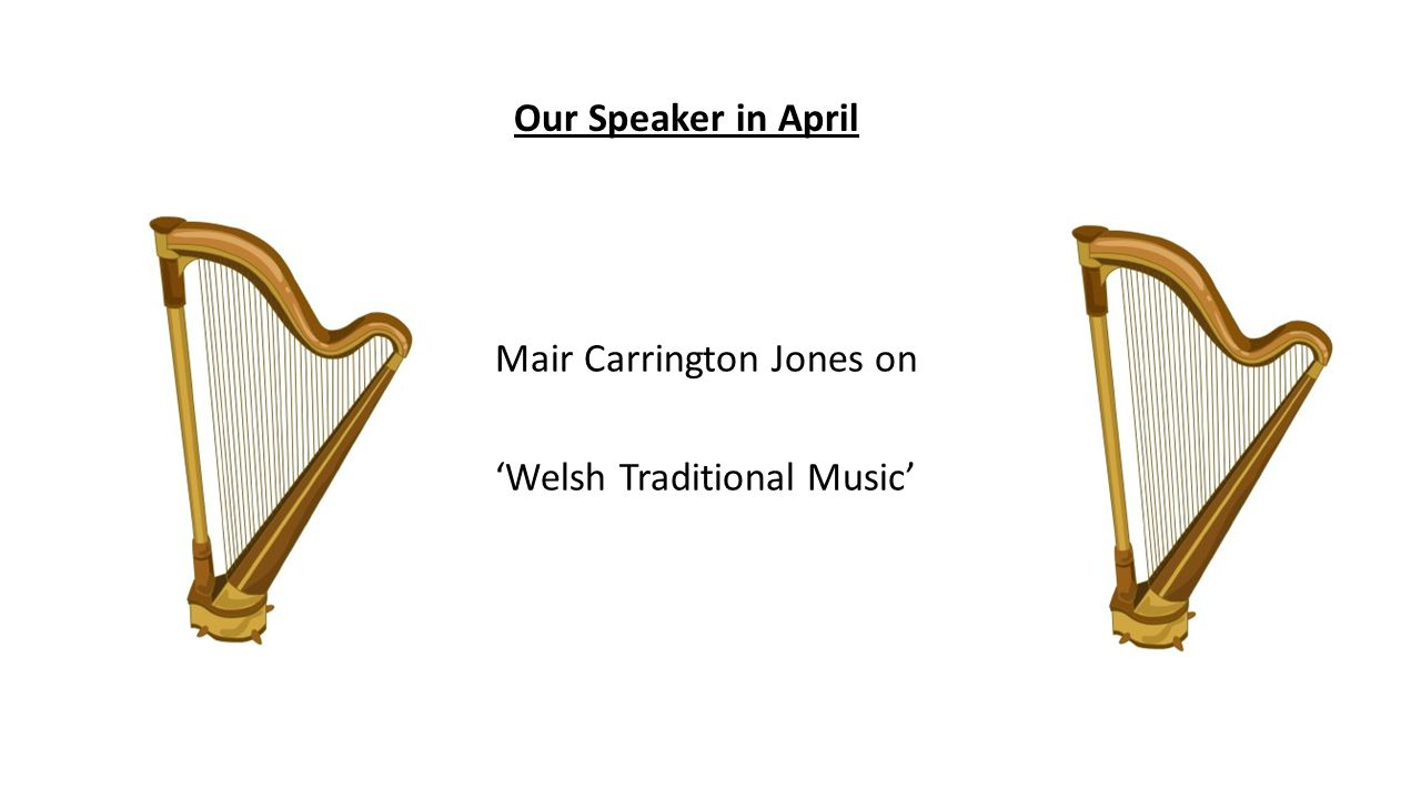 Our Speaker in April Mair Carrington Jones on 'Welsh Traditional Music'