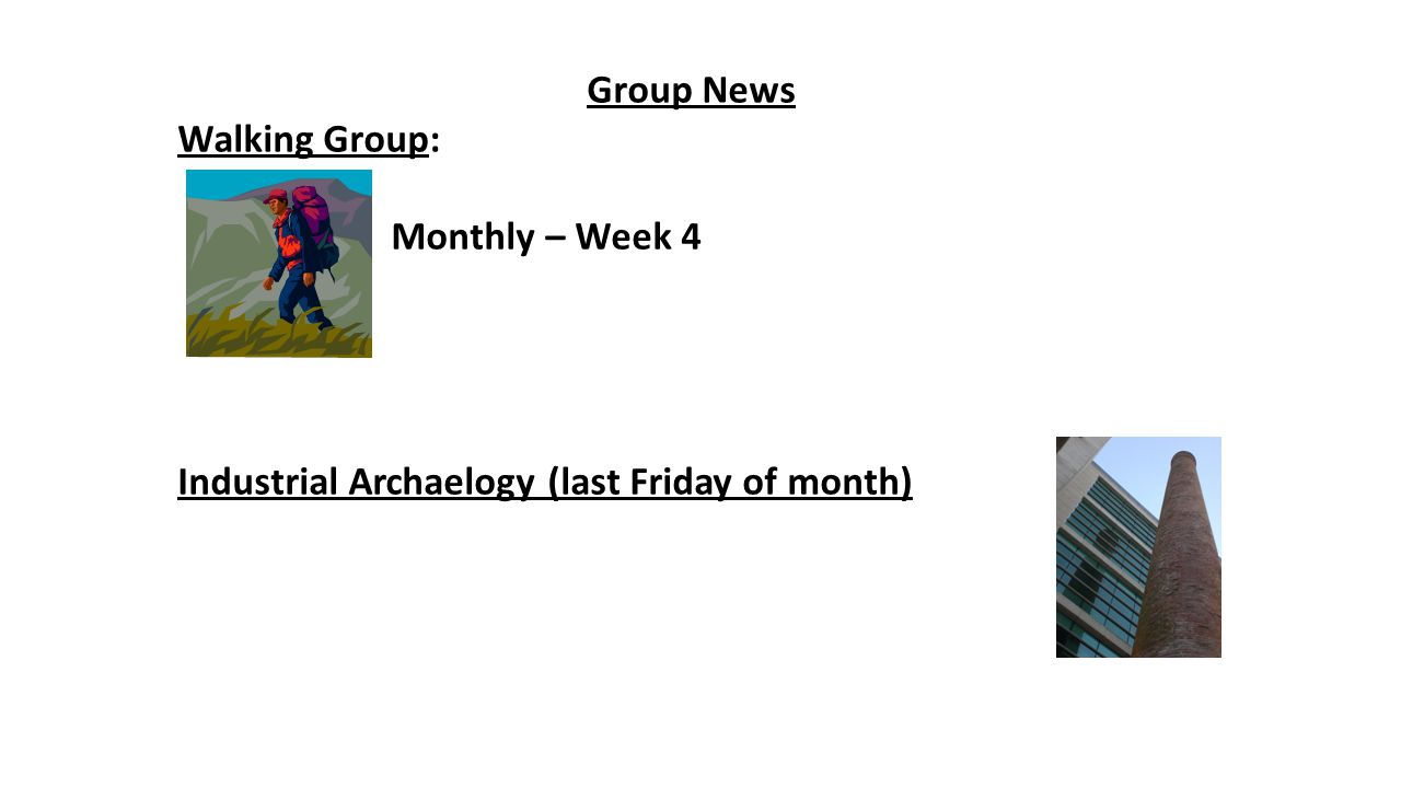 Group News Walking Group: Monthly – Week 4 Industrial Archaelogy (last Friday of month)