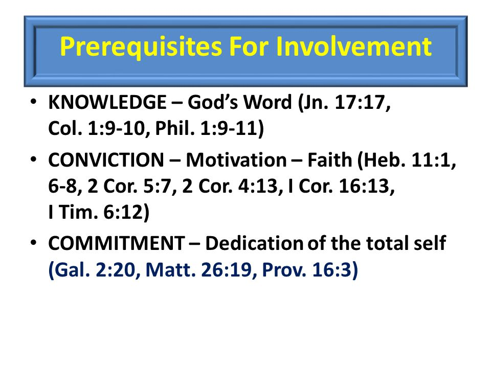 Prerequisites For Involvement KNOWLEDGE – God's Word (Jn.