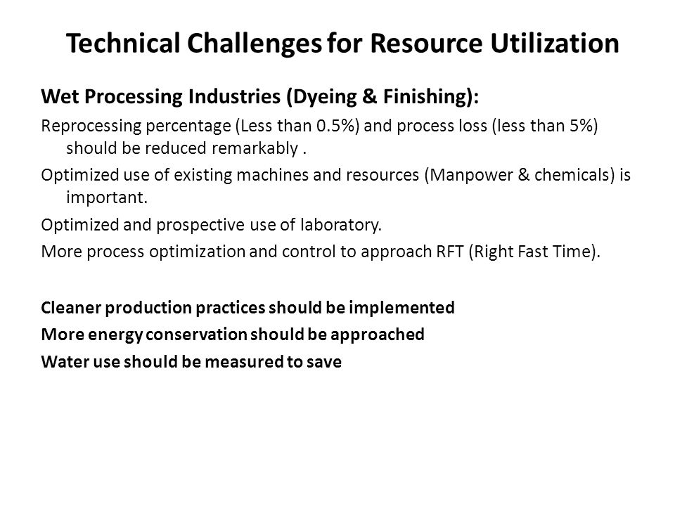 Technical Challenges for Resource Utilization Wet Processing Industries (Dyeing & Finishing): Reprocessing percentage (Less than 0.5%) and process los