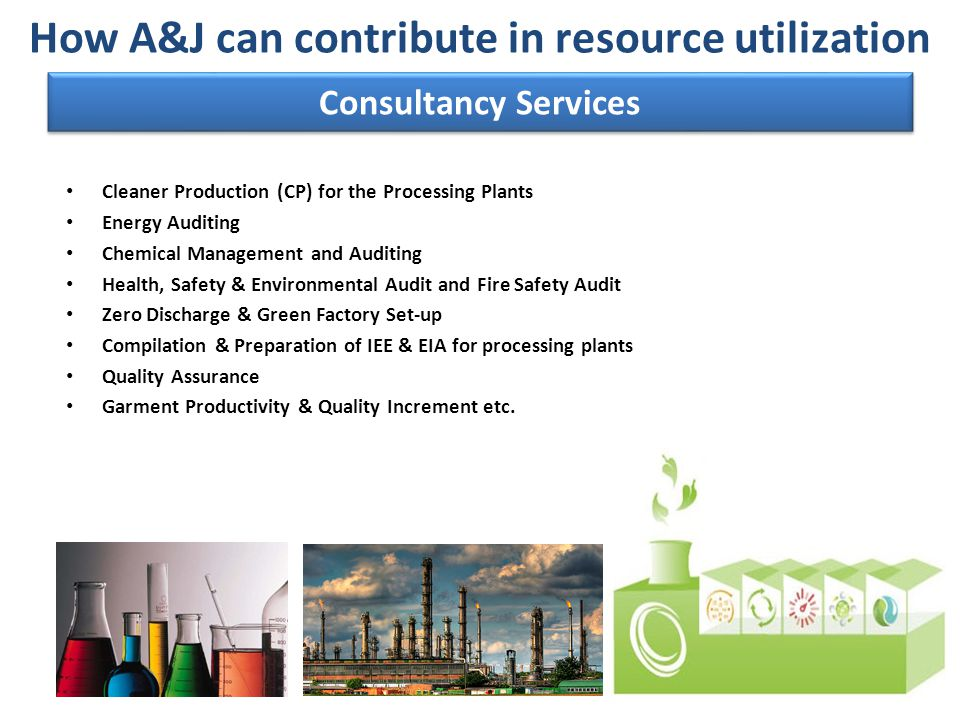 Consultancy Services Cleaner Production (CP) for the Processing Plants Energy Auditing Chemical Management and Auditing Health, Safety & Environmental