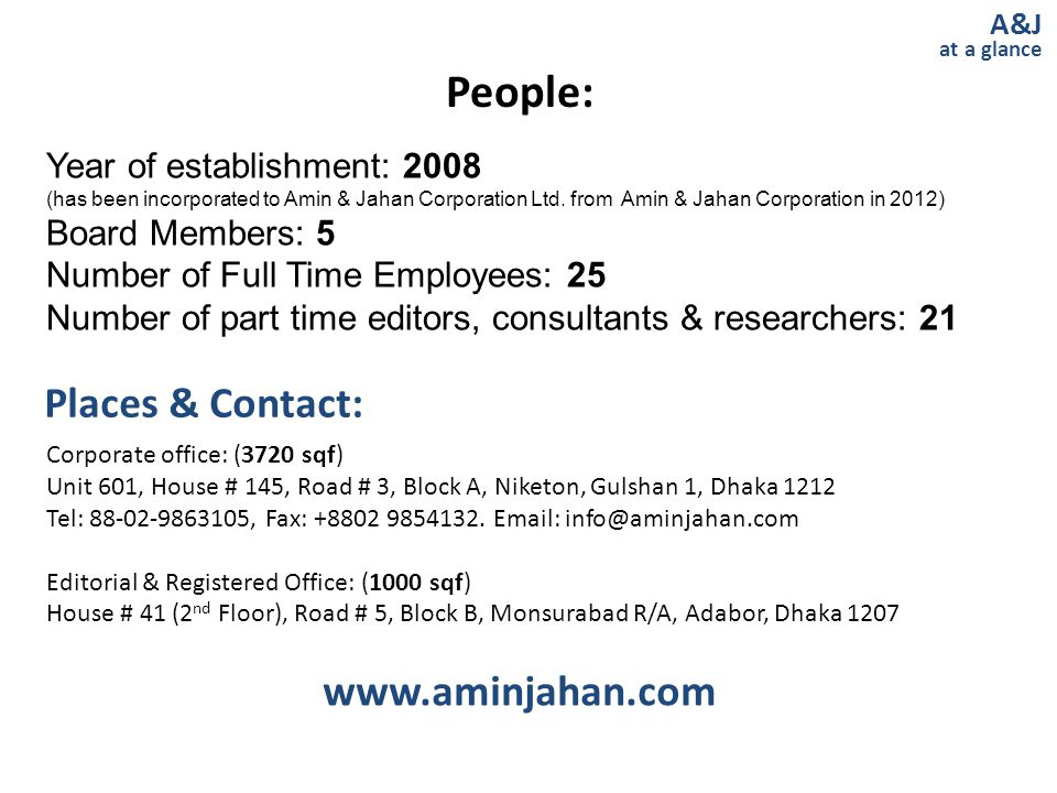 People: A&J at a glance Year of establishment: 2008 (has been incorporated to Amin & Jahan Corporation Ltd. from Amin & Jahan Corporation in 2012) Boa