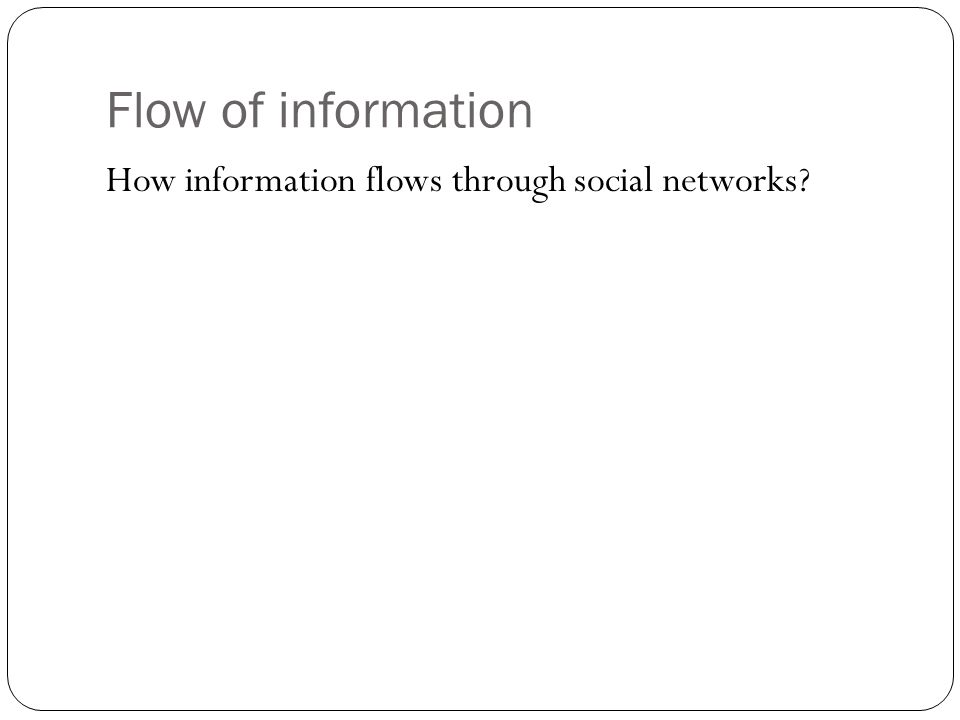 Flow of information How information flows through social networks?
