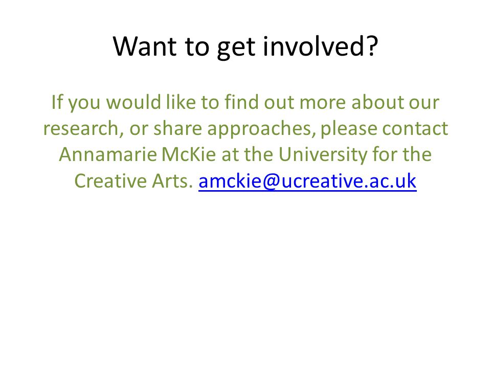 Want to get involved? If you would like to find out more about our research, or share approaches, please contact Annamarie McKie at the University for