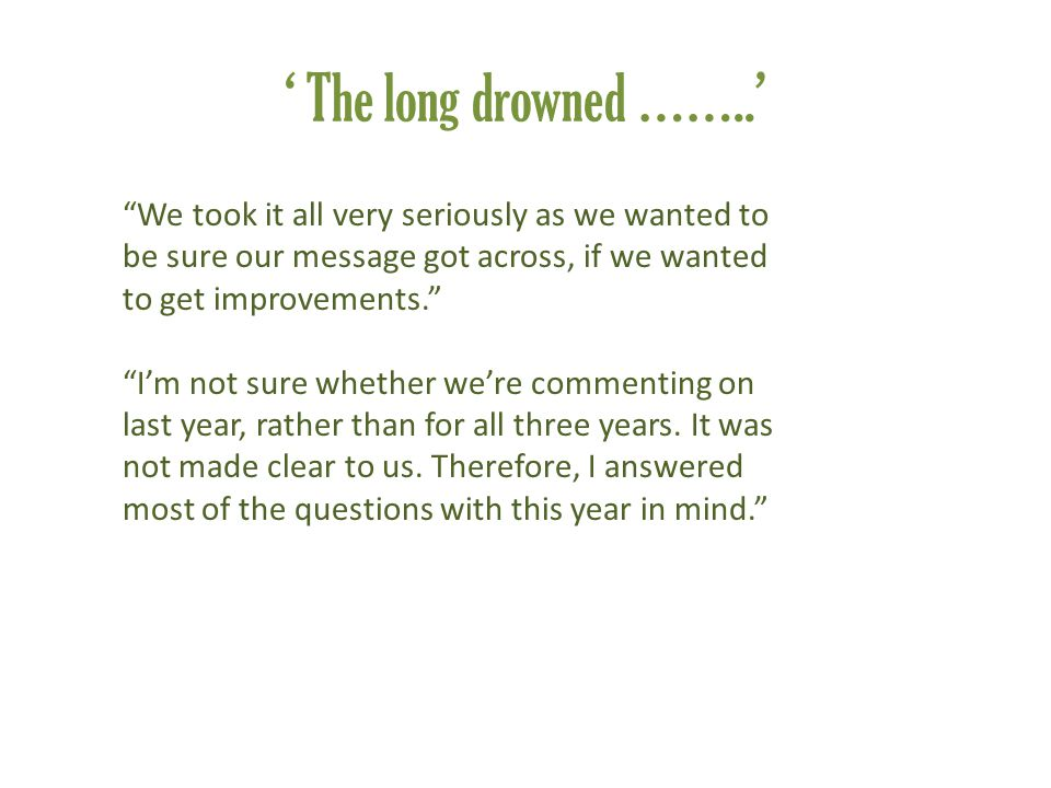 "' The long drowned ……..' ""We took it all very seriously as we wanted to be sure our message got across, if we wanted to get improvements."" ""I'm not su"