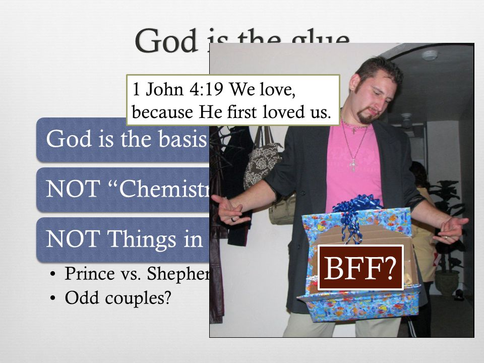 God is the glueGod is the glue God is the basis for their camaraderieNOT Chemistry NOT Things in common Prince vs.