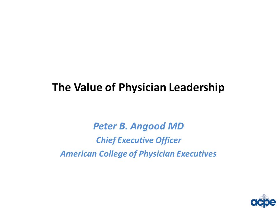 The Value of Physician Leadership Peter B.