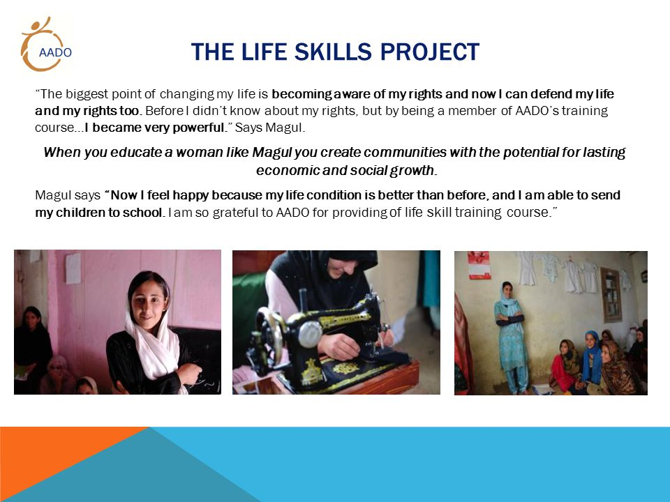 THE LIFE SKILLS PROJECT The biggest point of changing my life is becoming aware of my rights and now I can defend my life and my rights too.