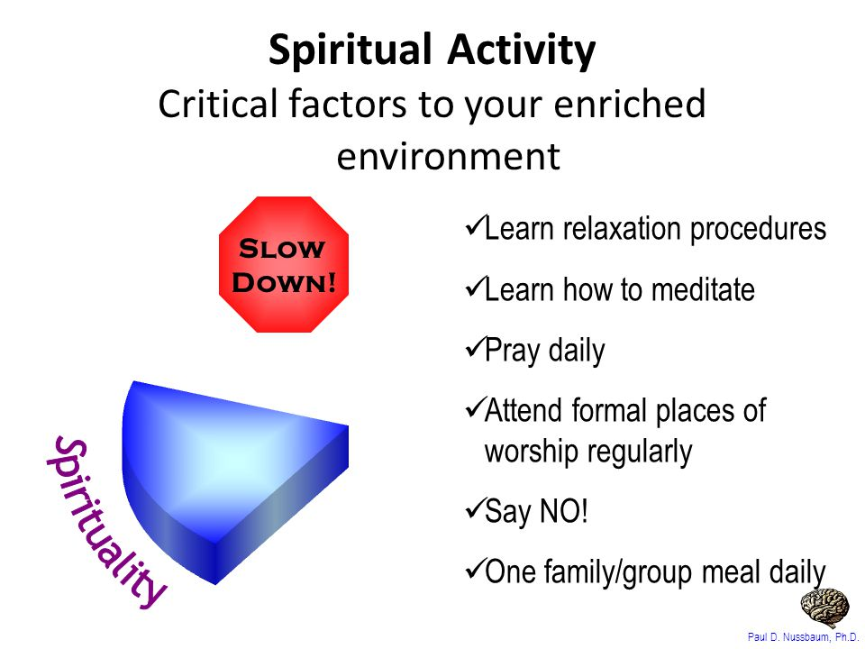 Learn relaxation procedures Learn how to meditate Pray daily Attend formal places of worship regularly Say NO! One family/group meal daily Slow Down!
