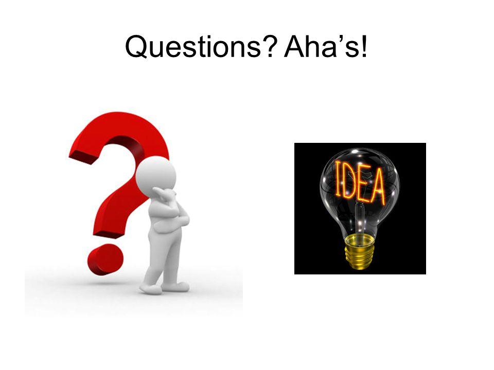 Questions? Aha's!