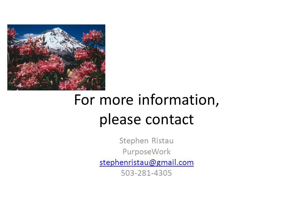For more information, please contact Stephen Ristau PurposeWork stephenristau@gmail.com 503-281-4305