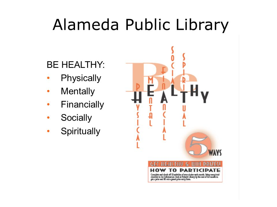 Alameda Public Library BE HEALTHY: Physically Mentally Financially Socially Spiritually