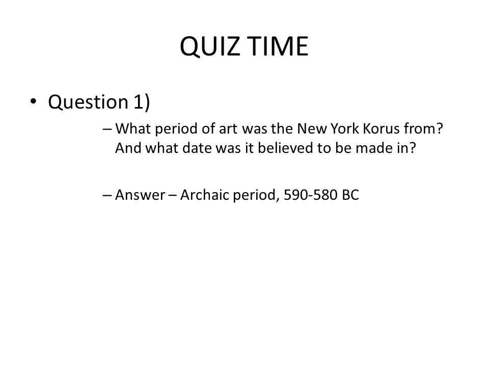 QUIZ TIME Question 1) – What period of art was the New York Korus from.