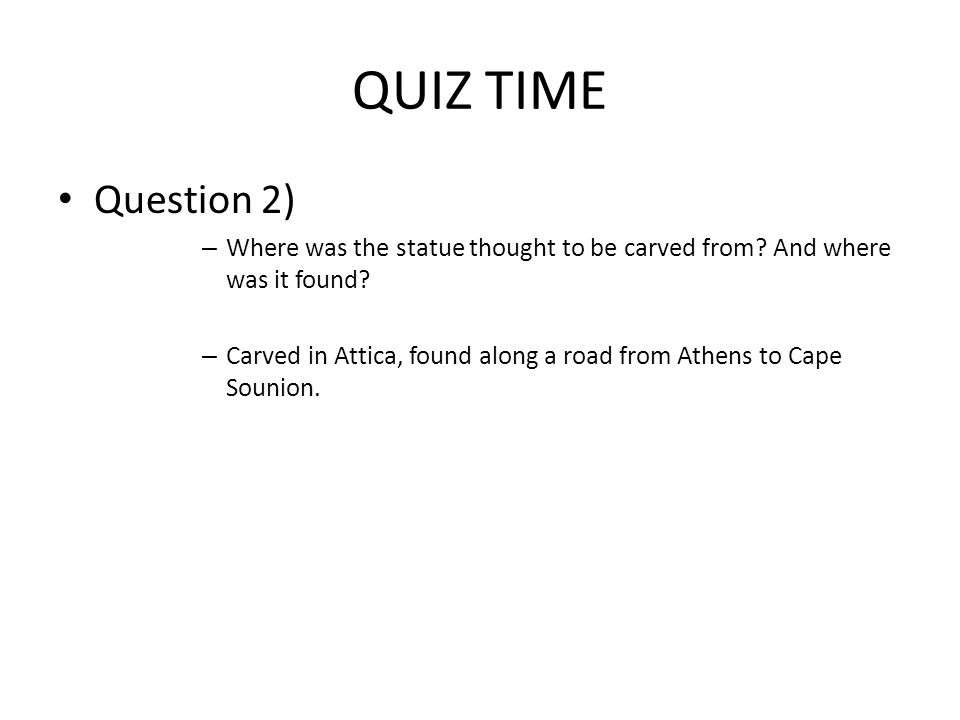 QUIZ TIME Question 2) – Where was the statue thought to be carved from.