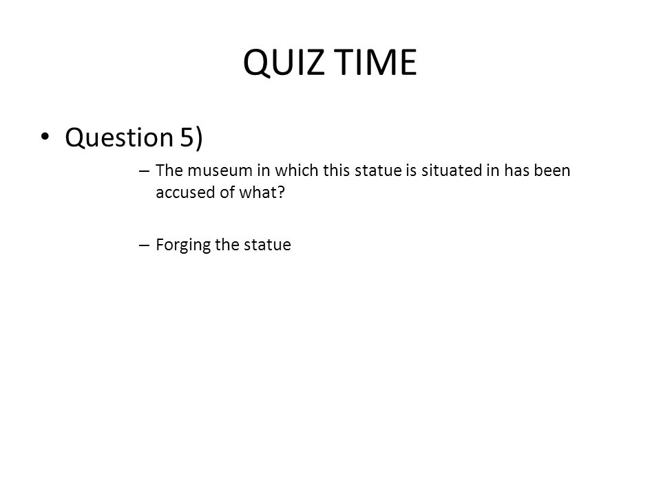QUIZ TIME Question 5) – The museum in which this statue is situated in has been accused of what.