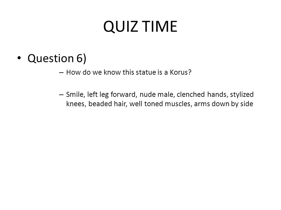 QUIZ TIME Question 6) – How do we know this statue is a Korus.