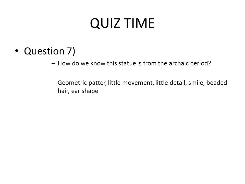QUIZ TIME Question 7) – How do we know this statue is from the archaic period.