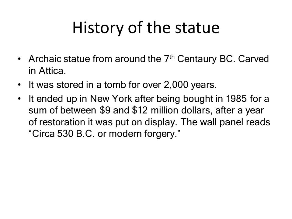 History of the statue Archaic statue from around the 7 th Centaury BC.