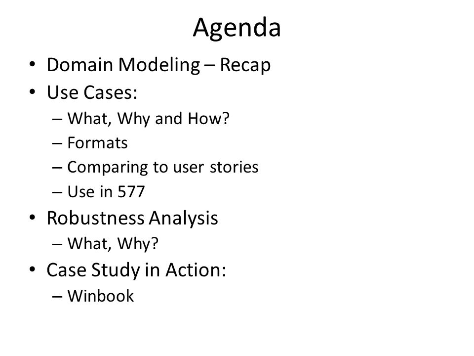 Agenda Domain Modeling – Recap Use Cases: – What, Why and How.