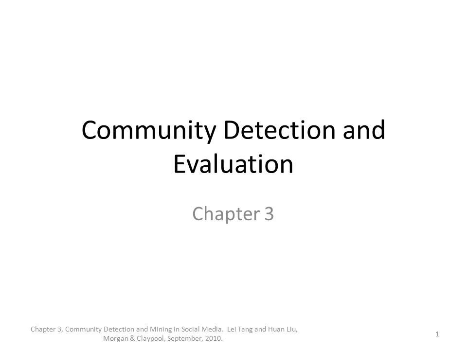 Community Detection and Evaluation Chapter 3 1 Chapter 3, Community Detection and Mining in Social Media. Lei Tang and Huan Liu, Morgan & Claypool, Se