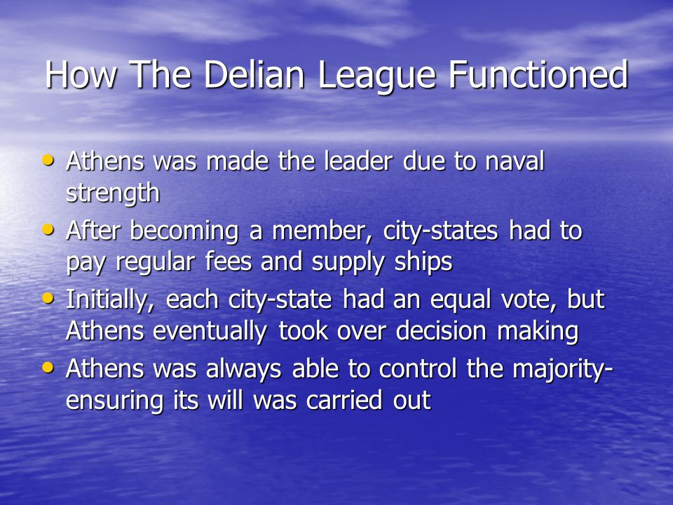 How The Delian League Functioned Athens was made the leader due to naval strength Athens was made the leader due to naval strength After becoming a me