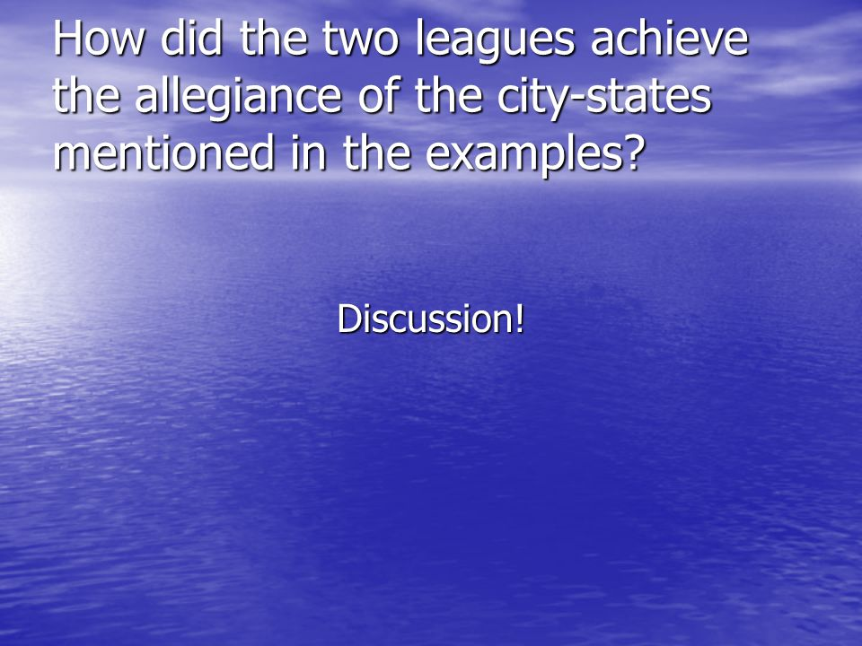 How did the two leagues achieve the allegiance of the city-states mentioned in the examples? Discussion!