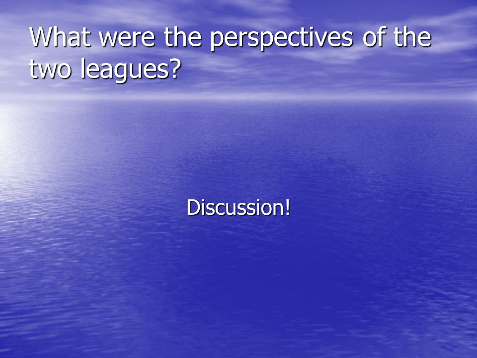 What were the perspectives of the two leagues? Discussion!