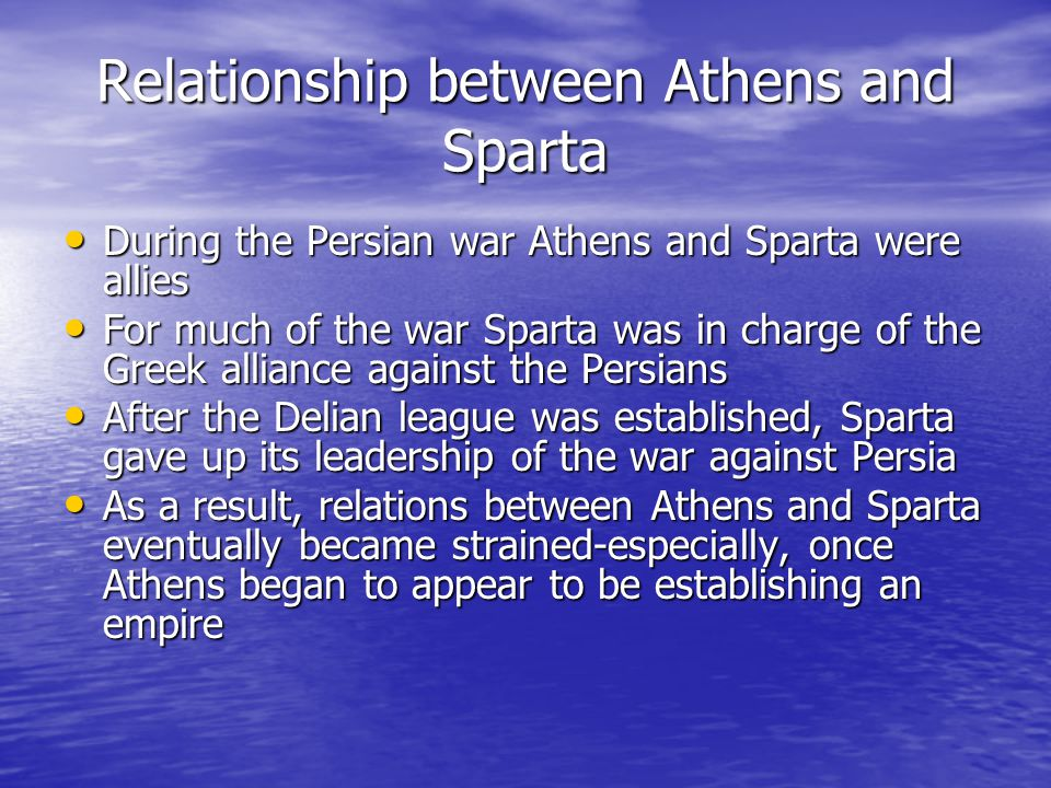 Relationship between Athens and Sparta During the Persian war Athens and Sparta were allies During the Persian war Athens and Sparta were allies For m