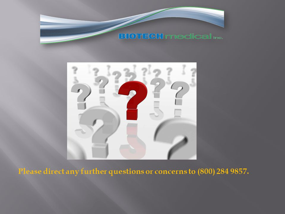 Please direct any further questions or concerns to (800) 284 9857.