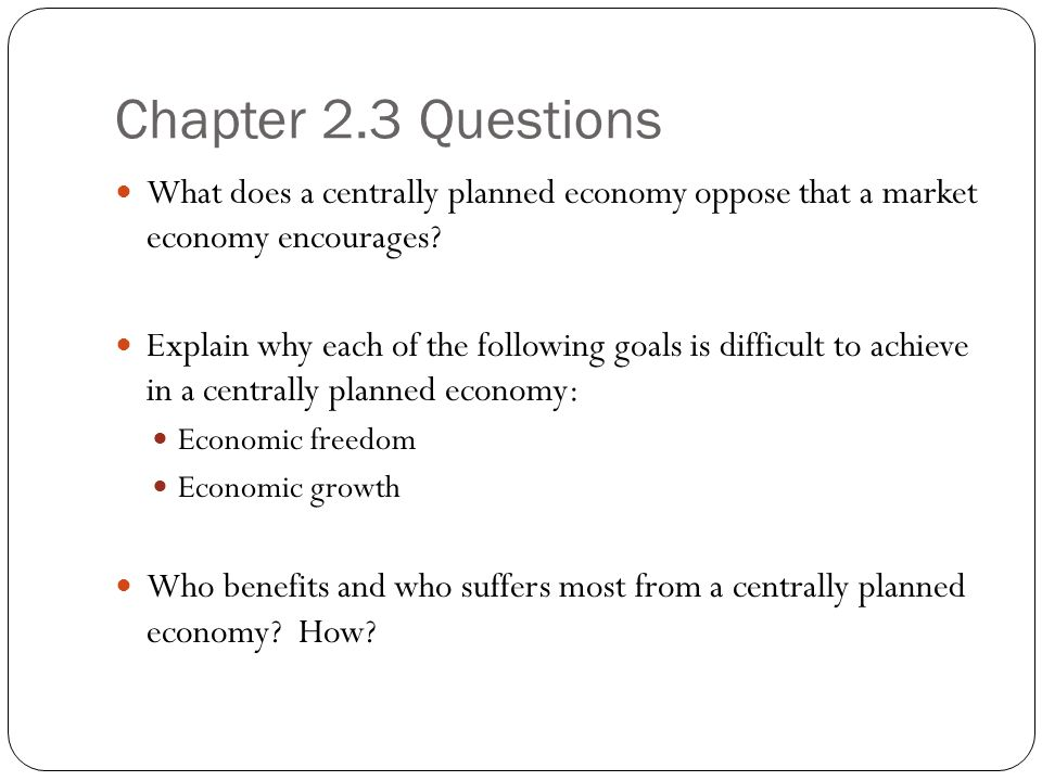 Chapter 2.3 Questions What does a centrally planned economy oppose that a market economy encourages.