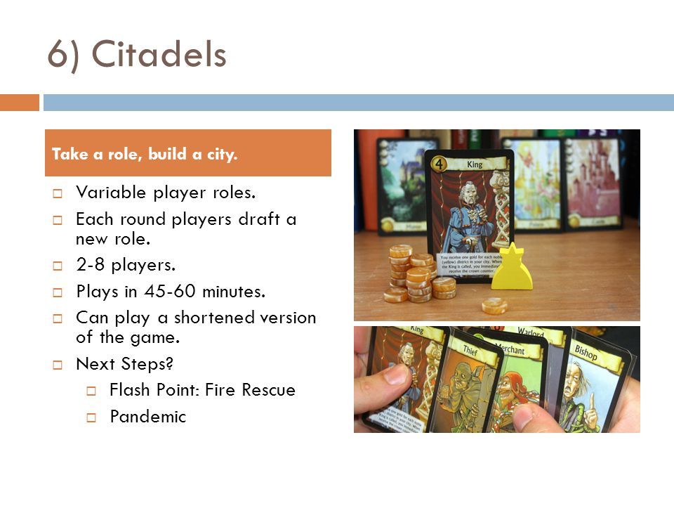 6) Citadels Take a role, build a city.  Variable player roles.