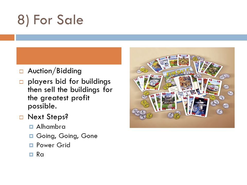 8) For Sale  Auction/Bidding  players bid for buildings then sell the buildings for the greatest profit possible.