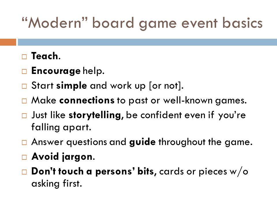 Modern board game event basics  Teach.  Encourage help.