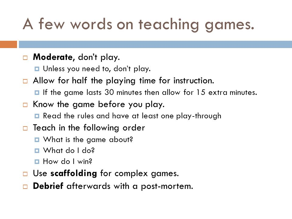 A few words on teaching games.  Moderate, don't play.