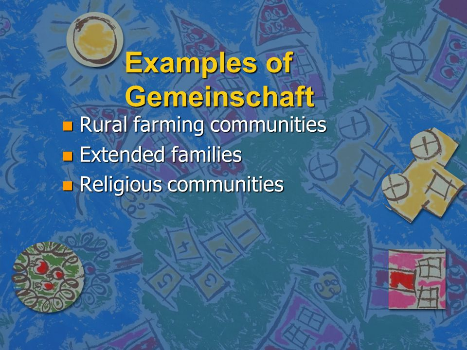 Examples of Gemeinschaft n Rural farming communities n Extended families n Religious communities