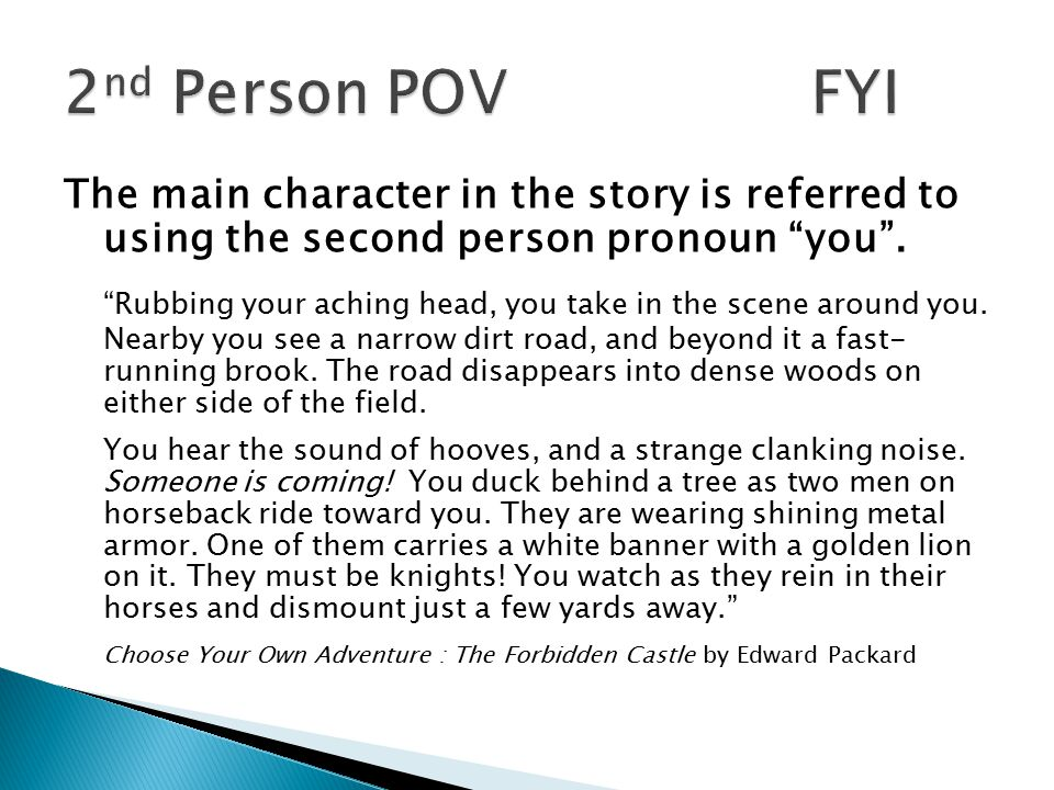 The main character in the story is referred to using the second person pronoun you .